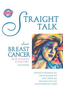 Straight Talk about Breast Cancer: From Diagnosis to Recovery - Braddock, Suzanne W, MD, and Kercher, Jane M, MD, and Edney, John J, MD