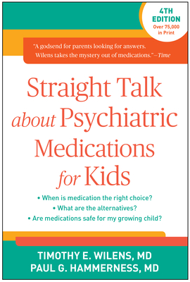 Straight Talk about Psychiatric Medications for Kids - Wilens, Timothy E, MD, and Hammerness, Paul G, MD