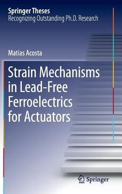 Strain Mechanisms in Lead-Free Ferroelectrics for Actuators - Acosta, Matias