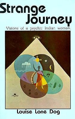 Strange Journey: Vision of a Psychic Indian Woman - Lone Dog, Louise, and Powell, Patricia (Editor)