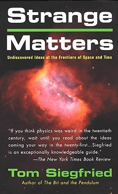 Strange Matters: Undiscovered Ideas at the Frontiers of Time and Space - Siegfried, Tom