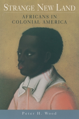 Strange New Land: Africans in Colonial America - Wood, Peter H