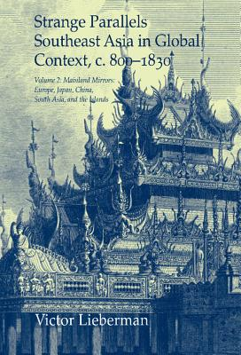 Strange Parallels: Southeast Asia in Global Context, c. 800-1830, Volume 2: Mainland Mirrors: Europe, Japan, China, South Asia, and the Islands - Lieberman, Victor B