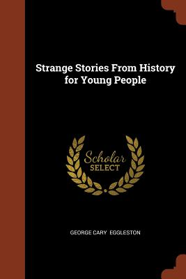 Strange Stories from History for Young People - Eggleston, George Cary