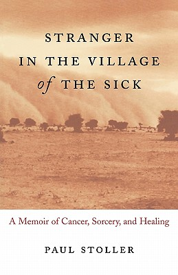 Stranger in the Village of the Sick: A Memoir of Cancer, Sorcery, and Healing - Stoller, Paul