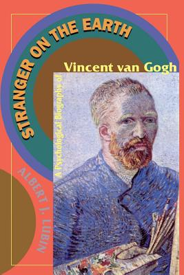 Stranger on the Earth: A Psychological Biography of Vincent Van Gogh - Lubin, Albert J