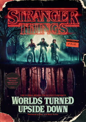 Stranger Things: Worlds Turned Upside Down: The Official Behind-The-Scenes Companion - McIntyre, Gina, and Duffer, Matt (Foreword by), and Duffer, Ross (Foreword by)