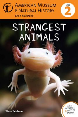 Strangest Animals: (Level 2) - Feldman, Thea, and American Museum of Natural History