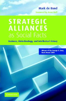 Strategic Alliances as Social Facts: Business, Biotechnology, and Intellectual History - de Rond, Mark, and Rond, Mark de, and Huff, Anne (Foreword by)