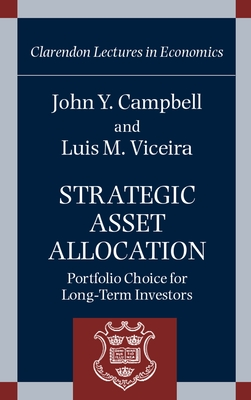 Strategic Asset Allocation: Portfolio Choice for Long-Term Investors - Campbell, John Y, and Viceira, Luis M