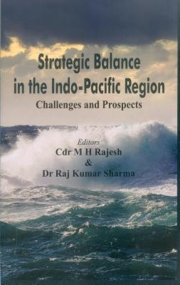 Strategic Balance in the Indo-Pacific Region: Challenges and Prospects - Rajesh, M. H. (Editor), and Sharma, Raj Kumar (Editor)