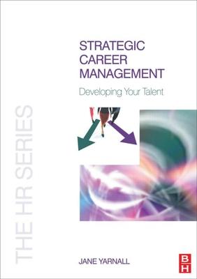 Strategic Career Management: Developing Your Talent - Yarnall, Jane