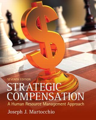 Strategic Compensation: A Human Resource Management Approach - Martocchio, Joe