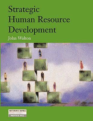 Strategic Human Resource Development - Walton, John