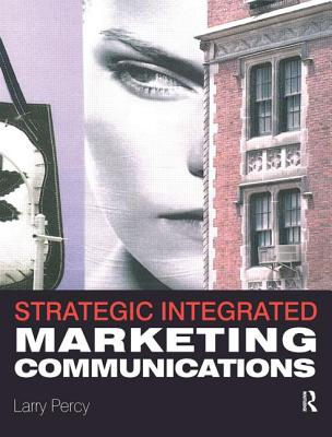 Strategic Integrated Marketing Communication: Theory and Practice - Percy, Larry, Mr.