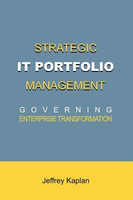 Strategic It Portfolio Management: Governing Enterprise Transformation - Kaplan, Jeffrey, Professor