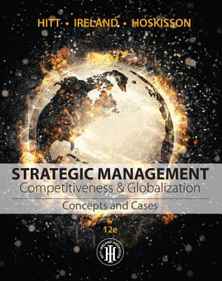 Strategic Management: Concepts and Cases: Competitiveness and Globalization - Hitt, Michael A, and Ireland, R Duane, and Hoskisson, Robert E