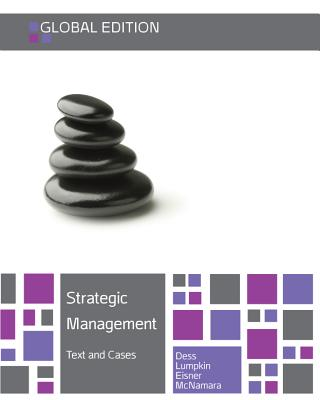 Strategic Management: Text and Cases - Dess, Gregory G, Ph.D., and Lumpkin, G T, and Eisner, Alan