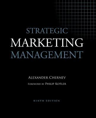 Strategic Marketing Management - Chernev, Alexander, and Kotler, Philip (Foreword by)