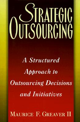Strategic Outsourcing: A Structured Approach to Outsourcing Decisions and Initiatives - Greaver, Maurice