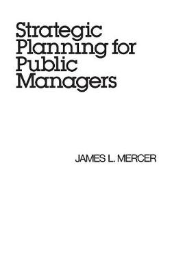 Strategic Planning for Public Managers - Mercer, James L