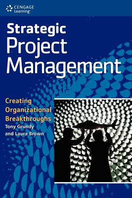 Strategic Project Management: Creating Organizational Breakthroughs - Grundy, Tony, and Brown, Laura