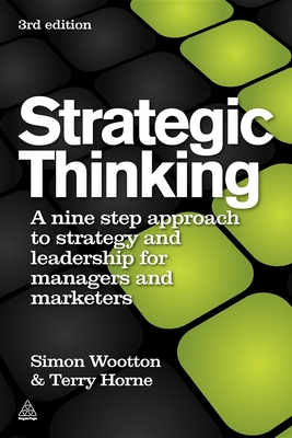 Strategic Thinking: A Nine Step Approach to Strategy and Leadership for Managers and Marketers - Wootton, Simon