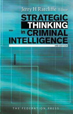 Strategic Thinking in Criminal Intelligence - Ratcliffe, Jerry (Editor)