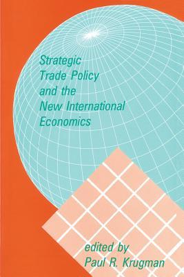 Strategic Trade Policy and the New International Economics - Krugman, Paul (Editor)