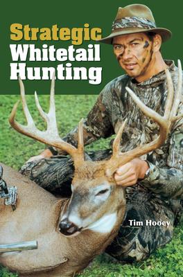 Strategic Whitetail Hunting - Hooey, Tim