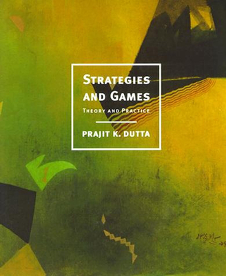 Strategies and Games: Theory and Practice - Dutta, Prajit K