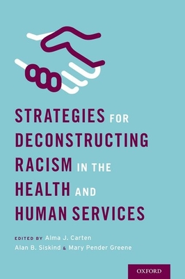 Strategies for Deconstructing Racism in the Health and Human Services - Carten, Alma (Editor), and Siskind, Alan (Editor), and Pender Greene, Mary (Editor)