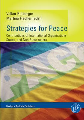 Strategies for Peace: Contributions of International Organisations, States and Non-State Actors - Rittberger, Volker (Editor), and Fischer, Martina (Editor)