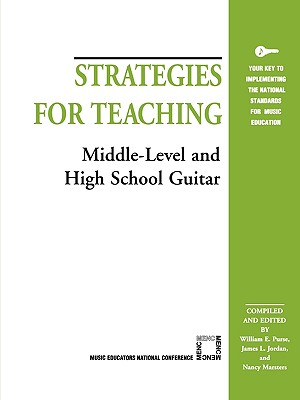 Strategies for Teaching Middle-Level and High School Guitar - Purse, William E (Editor), and Jordan, James L (Editor), and Marsters, Nancy (Editor)