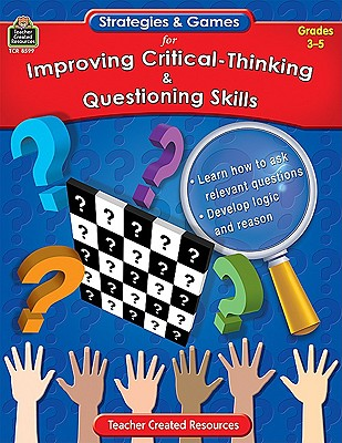 Strategies & Games for Improving Critical-Thinking & Questioning Skills: Grades 3-5 - Duncan, Dennis