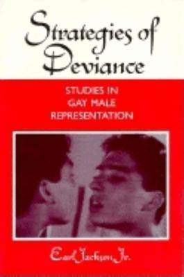 Strategies of Deviance: Studies in Gay Male Representation - Jackson, Earl