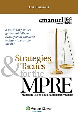Strategies & Tactics for the MPRE: Multistate Professional Responsibility Exam - Ruskell, Alex, and Emanuel, Lazar, and Walton, Kimm Alayne