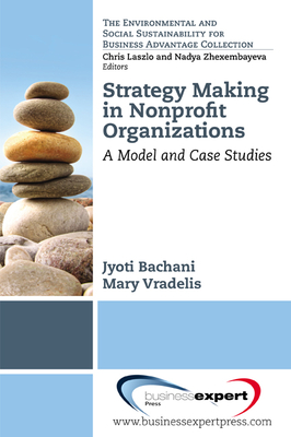 Strategy Making in Nonprofit Organizations: A Model and Case Studies - Bachani, Jyoti, and Vradelis, Mary