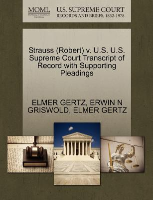Strauss (Robert) V. U.S. U.S. Supreme Court Transcript of Record with Supporting Pleadings - Gertz, Elmer, Mr., and Griswold, Erwin N