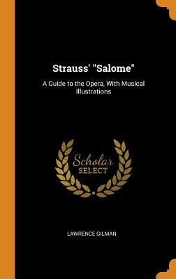 Strauss' Salome: A Guide to the Opera, with Musical Illustrations - Gilman, Lawrence