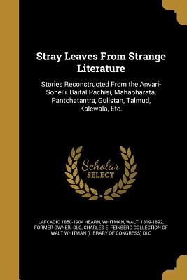 Stray Leaves from Strange Literature - Hearn, Lafcadio 1850-1904, and Whitman, Walt (Creator), and Charles E Feinberg Collection of Walt W (Creator)