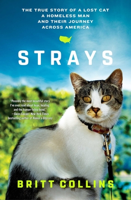Strays: The True Story of a Lost Cat, a Homeless Man, and Their Journey Across America - Collins, Britt, MS, Otr/L, and Masson, Jeffrey Moussaieff (Foreword by)