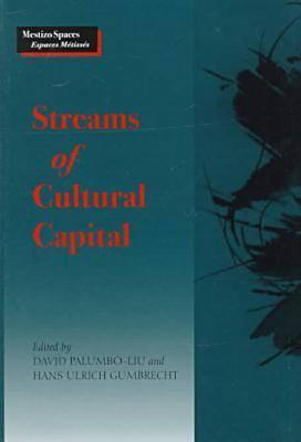 Streams of Cultural Capital - Palumbo-Liu, David (Editor), and Gumbrecht, Hans Ulrich (Editor)
