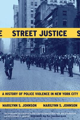 Street Justice: A History of Police Violence in New York City - Johnson, Marilynn S