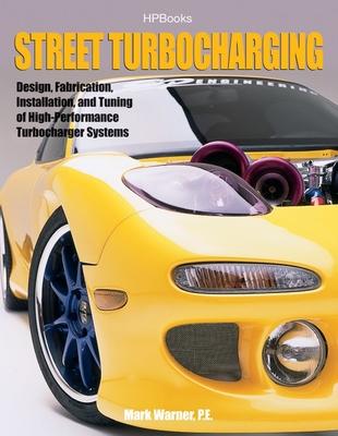 Street Turbocharginghp1488: Design, Fabrication, Installation, and Tuning of High-Performance Street Turbocharger Systems - Warner, Mark