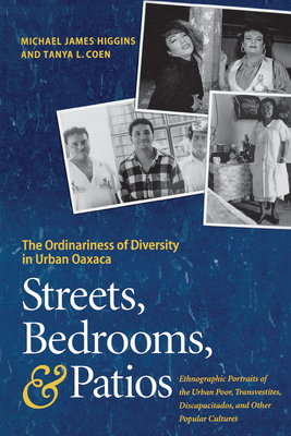 Streets, Bedrooms, and Patios: The Ordinariness of Diversity in Urban Oaxaca - Higgins, Michael James