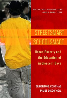 Streetsmart Schoolsmart: Urban Poverty and the Education of Adolescent Boys - Conchas, Gilberto Q, and Vigil, James Diego