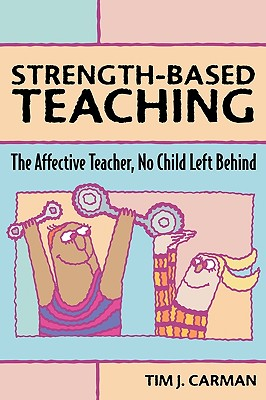 Strength-Based Teaching: The Affective Teacher, No Child Left Behind - Carman, Tim