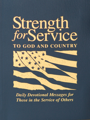 Strength for Service to God and Country: Daily Devotional Messages for Those in the Service of Others - General Commission on Un Meth Men (Compiled by), and Hunsberger, Evan, and Nygaard, Norman E (Editor)