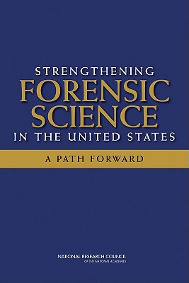 Strengthening Forensic Science in the United States: A Path Forward - National Research Council, and Division on Engineering and Physical Sciences, and Committee on Applied and Theoretical...